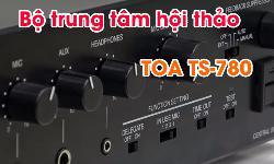 Bộ trung tâm Hệ thống hội thảo TOA TS-780: Âm thanh phòng họp