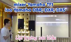 Kết hợp sử dụng mixer Yamaha TF1 và dòng loa Yamaha DBR, DXR, DXS