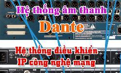 Hệ thống âm thanh Dante là gì?