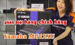 Yamaha MG12XU: phân biệt hàng chính hãng