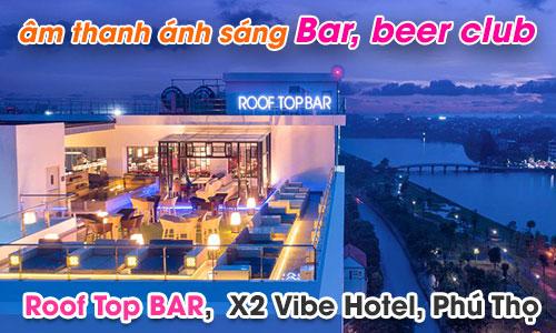 Bộ dàn âm thanh ánh sáng quán BAR Rooftop, khách sạn X2 Vibe, Phú Thọ