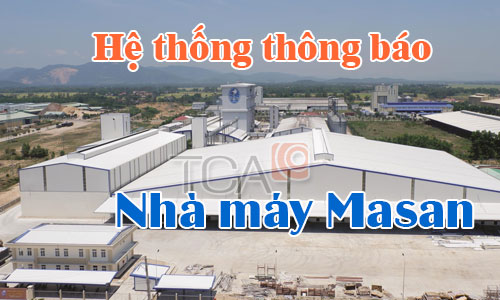 Hệ thống âm thanh thông báo:Nhà xưởng,Nhà máy,Văn phòng Công Ty Masan