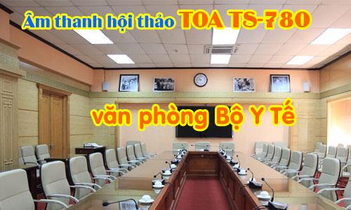 Hệ thống âm thanh hội thảo, hội nghị TOA TS-780: phòng họp văn phòng Bộ Y Tế