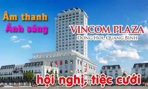 Âm thanh hội trường, ánh sáng sân khấu hội nghị, tiệc cưới: Vincom Quảng Bình
