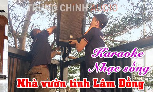 Dàn karaoke vip, bộ âm thanh nhạc sống hay: Nhà vườn Lâm Đồng