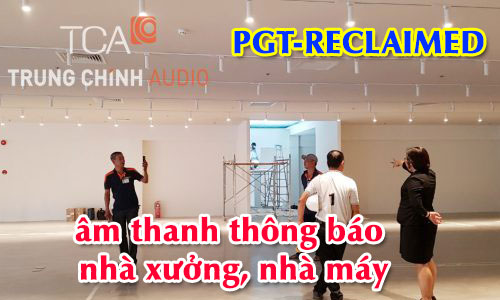 Hệ thống âm thanh thông báo nhà xưởng, nhà máy, văn phòng: công ty PGT-RECLAIMED