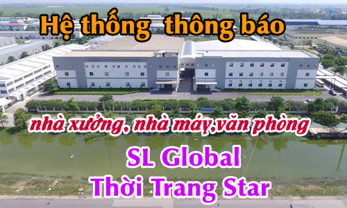 Hệ thống âm thanh thông báo nhà xưởng, nhà máy,văn phòng: công ty may SL Global