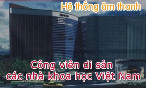 Hệ thống âm thanh Công viên di sản các nhà khoa học Việt Nam