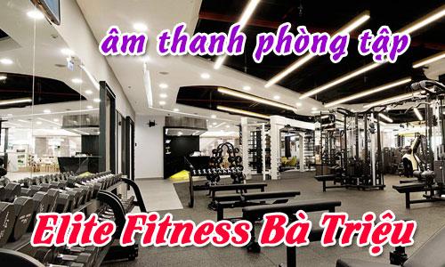 Lắp đặt âm thanh phòng tập thể dục GYM: Elite fitness Bà Triệu