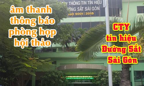 Hệ thống âm thanh thông báo, phòng họp hội thảo: CTY tín hiệu Đường Sắt Sài Gòn