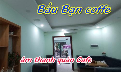 Lắp đặt bộ dàn âm thanh quán Cafe: Bầu Bạn coffe