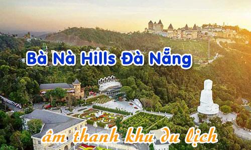 Hệ thống âm thanh khu du lịch: Bà Nà Hills Đà Nẵng