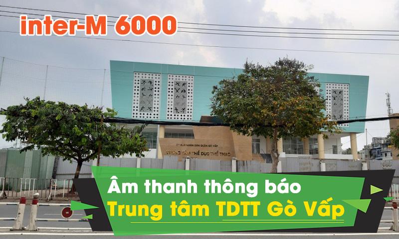 Hệ thống âm thanh thông báo Inter-M 6000 : Tại trung tâm thể dục thể thao Gò Vấp
