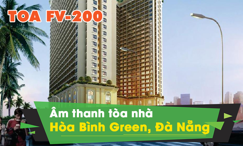 Hệ thống âm thanh thông báo TOA FV-200 cho tòa nhà Hòa Bình Green Đà Nẵng