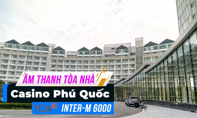 Hệ thống âm thanh thông báo Inter-M 6000 : Casino Phú Quốc