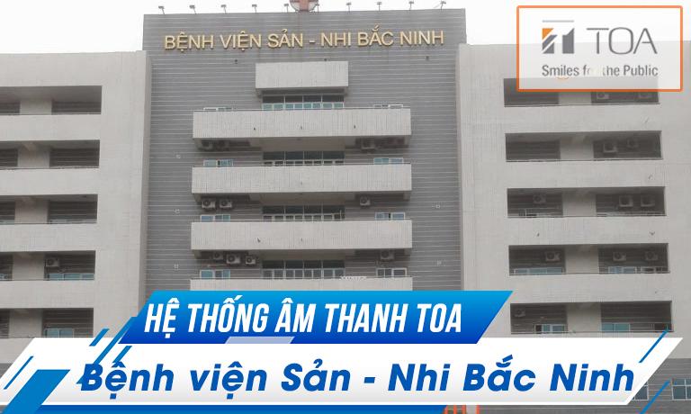 Hệ thống âm thanh TOA cho bệnh viện: Sản Nhi Bắc Ninh