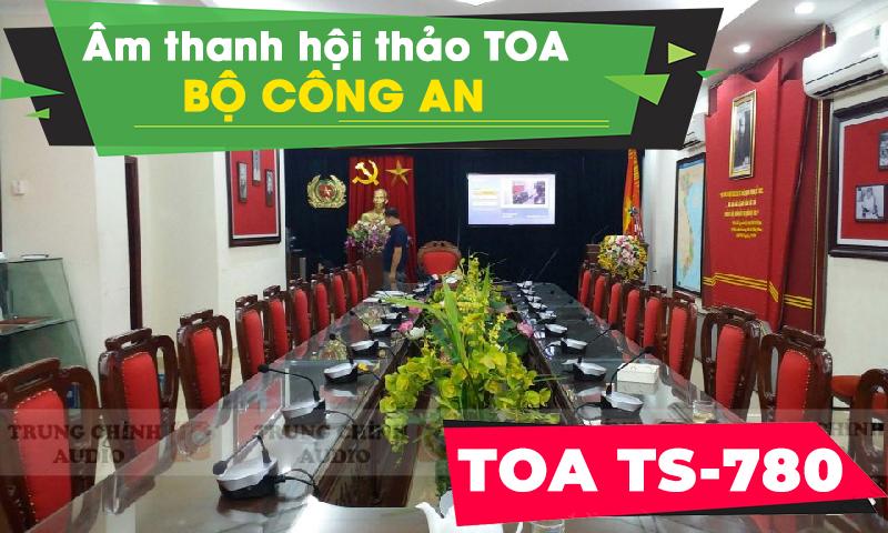 Hệ thống âm thanh hội thảo TOA TS-780 cho phòng họp, hội nghị :Bộ Công An