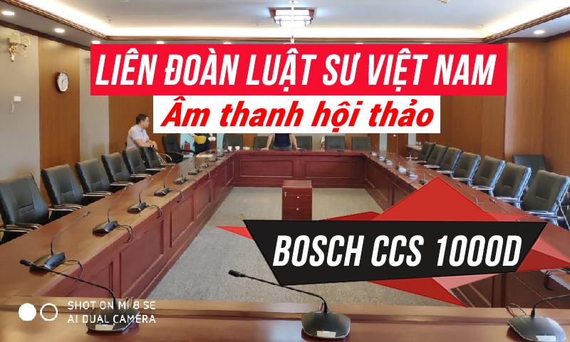 Lắp đặt âm thanh hội thảo, hội nghị Bosch CCS1000D:liên đoàn Luật Sư Việt Nam