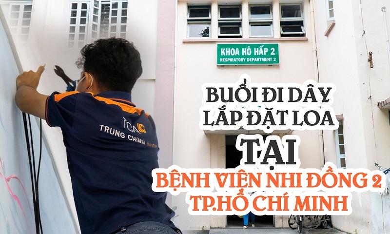 Lắp đặt âm thanh loa bệnh viện Nhi Đồng 2, TP. HCM