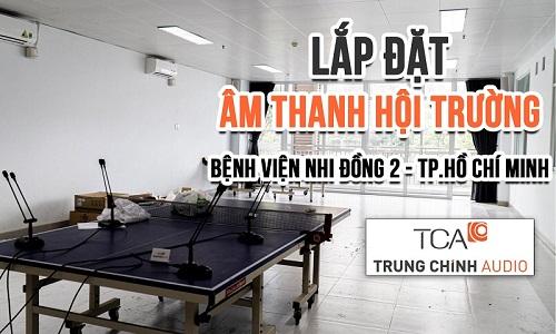 Lắp đặt âm thanh hội trường, âm thanh bệnh viện Nhi Đồng 2 TP. HCM