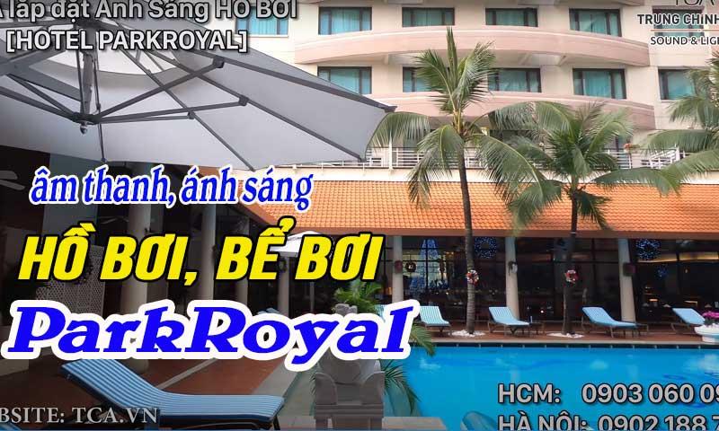 Lắp đặt âm thanh ánh sáng hồ bơi ngoài trời tại: Khách sạn ParkRoyal Sài Gòn