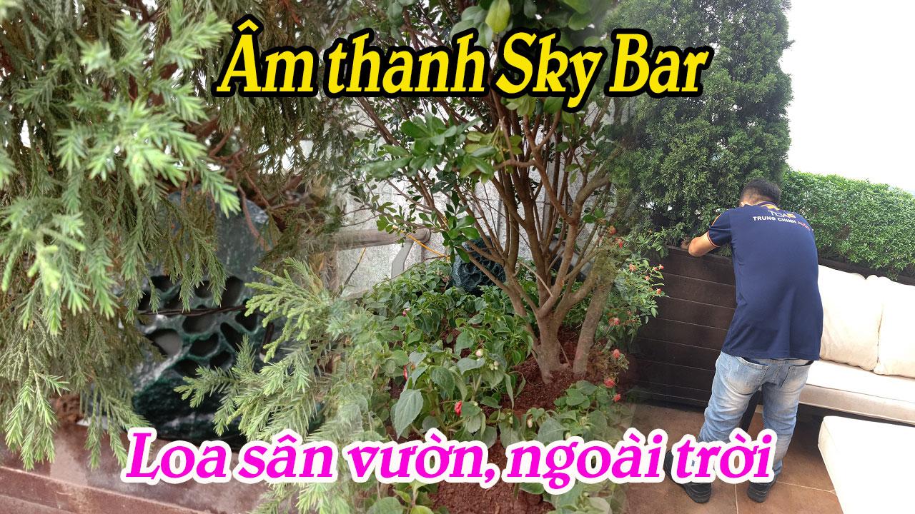 Lắp đặt âm thanh Sky Bar nhạc nền sân vườn: Tân Hoàng Minh Group