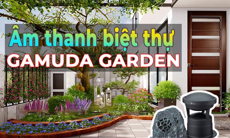 Lắp đặt âm thanh loa sân vườn biệt thự tại: Khu đô thị Gamuda, TP. Hà Nội