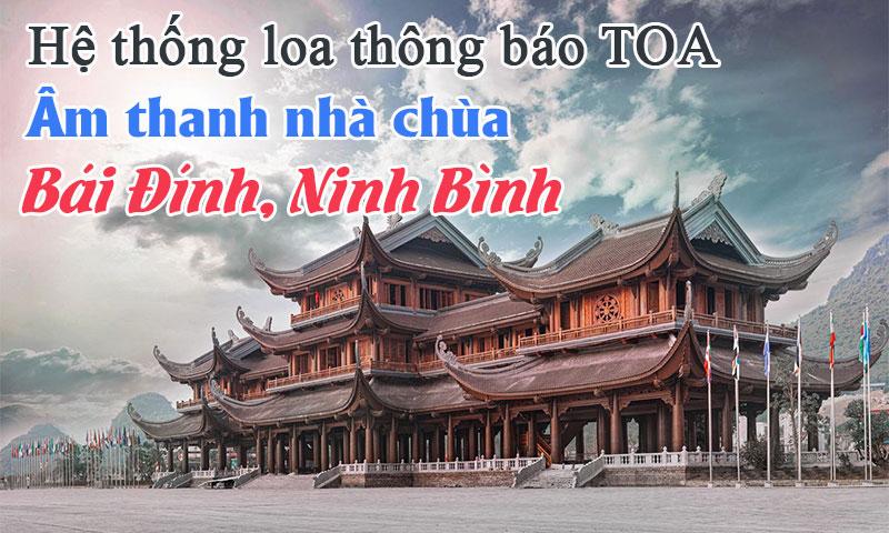Thi công hệ thống loa âm thanh thông báo TOA tại chùa Bái Đính, Ninh Bình