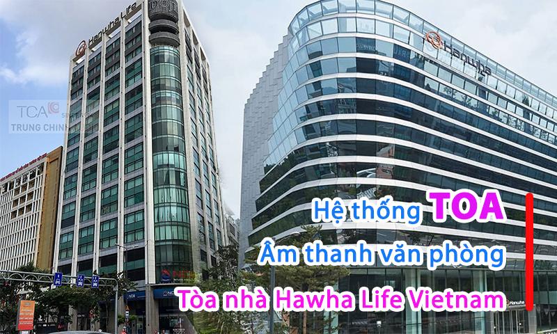 Hệ thống âm thanh TOA cho văn phòng công ty bảo hiểm Hanwha Life, TP. HCM